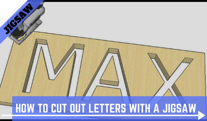 How To Cut Out Letters With A Jigsaw