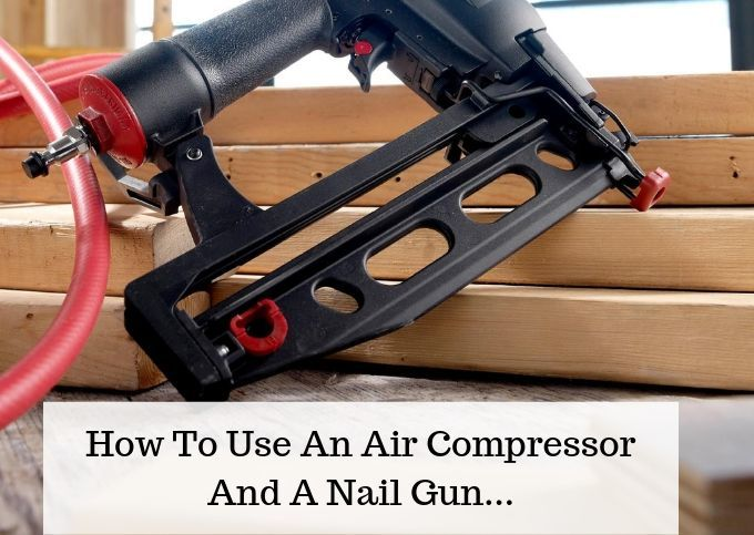How To Use An Air Compressor And A Nail Gun